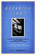 Breaking Night A Memoir of Forgiveness Survival & My Journey from Homeless to Harvard
