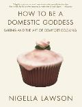 How to Be a Domestic Goddess Baking & the Art of Comfort Cooking