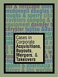 Cases in Corporate Acquisitions Buyouts Mergers & Takeovers