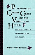 Psychoanalysis General Custer & The Verdicts of History & Other Essays on Psychology in the Social Scene
