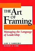 Art of Framing Managing the Language of Leadership
