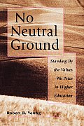 No Neutral Ground Values Higher Ed