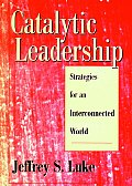 Catalytic Leadership: Strategies for an Interconnected World