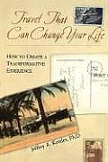 Travel That Can Change Your Life How to Create a Transformative Experience