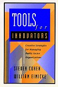 Tools for Innovators: Creative Strategies for Strengthening Public Sector Organizations