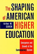 Shaping of American Higher Education Emergence & Growth of the Contemporary System