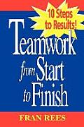 Rees Trio, Teamwork from Start to Finish: 10 Steps to Results!