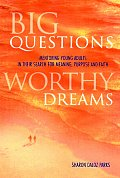 Big Questions Worthy Dreams Mentoring Young Adults in Their Search for Meaning Purpose & Faith