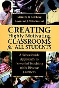 Creating Highly Motivating Classrooms for All Students A Schoolwide Approach to Powerful Teaching with Diverse Learners