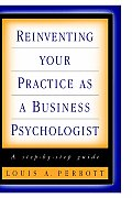 Reinventing Your Practice as a Business Psychologist A Step By Step Guide