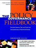 The Policy Governance Fieldbook: Practical Lessons, Tips, and Tools from the Experiences of Real-World Boards