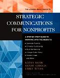 Jossey Bass Guide to Strategic Communications for Nonprofits A Step By Step Guide to Working with the Media to Generate Publicity Enhance Fundra