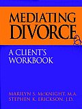 Mediating Divorce: A Client's Workbook