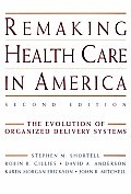 Remaking Health Care in America: The Evolution of Organized Delivery Systems