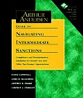 Arthur Andersen Guide to Navigating Intermediate Sanctions, Includes Disk: Compliance and Documentation Guidelines for Health Care and Other Tax-Exemp (Jossey-Bass Health Series)