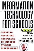 Information Technology for Schools: Creating Practical Knowledge to Improve Student Performance