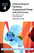 Understanding & Facilitating Organizational Change in the 21st Century Recent Research & Conceptualizations Ashe Eric Higher Education Report