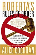 Roberta's Rules of Order: Sail Through Meetings for Stellar Results Without the Gavel: A Guide for Nonprofits and Other Teams