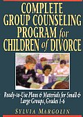 Complete Group Counseling Program for Children of Divorce: Ready-To-Use Plans & Materials for Small & Large Groups, Grades 1-6