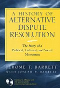 A History of Alternative Dispute Resolution: The Story of a Political, Cultural, and Social Movement