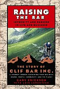 Raising the Bar Integrity & Passion in Life & Business The Story of Clif Bar Inc
