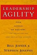 Leadership Agility Five Levels of Mastery for Anticipating & Initiating Change