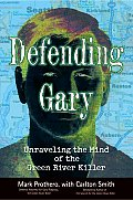 Defending Gary Unraveling the Mind of the Green River Killer