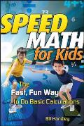Speed Math for Kids The Fast Fun Way to Do Basic Calculations