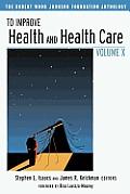 To Improve Health & Health Care Volume X The Robert Wood Johnson Foundation Anthology