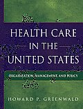 Health Care in the United States Organization Management & Policy