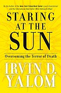 Staring at the Sun Overcoming the Terror of Death
