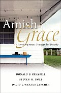 Amish Grace How Forgiveness Transcended Tragedy