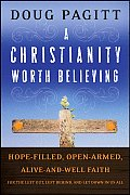 Christianity Worth Believing Hope Filled Open Armed Alive & Well Faith for the Left Out Left Behind & Let Down in Us All