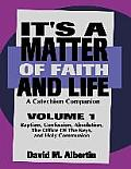 It's a Matter of Faith and Life Volume 1: A Catechism Companion