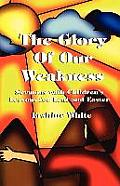 The Glory of Our Weakness: Sermons with Children's Lessons for Lent and Easter