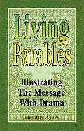 Living Parables: Illustrating the Message with Drama