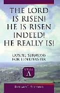 The Lord Is Risen He Is Risen Indeed! He Really Is: Gospel Sermons for Lent/Easter: Cycle a