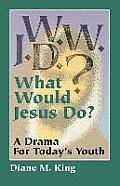 W.W.J.D.: A Drama for Today's Youth