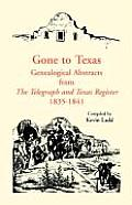 Gone to Texas: Genealogical Abstracts from the Telegraph and Texas Register, 1835-1841