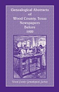 Genealogical Abstracts of Wood County, Texas, Newspapers Before 1920