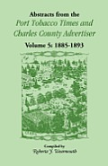 Abstracts from the Port Tobacco Times and Charles County Advertiser: Volume 5, 1885-1893