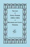 The Life of Cople Parish, 1664-1964 in Westmoreland County, Virginia