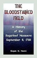 The Bloodstained Field: A History of the Sugarloaf Massacre, September 11, 1780