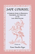 Safe Counsel: A Complete Guide to Pregnancy, Childbirth, and Childcare in the Late 19th Century