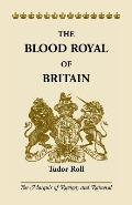 The Blood Royal of Britain: Tudor Roll. Being a Roll of the Living Descendants of Edward IV and Henry VII, Kings of England, and James III, King o