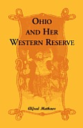 Ohio and Her Western Reserve, with a Story of Three States Leading to the Latter, from Connecticut, by Way of Wyoming, Its Indian Wars and Massacre