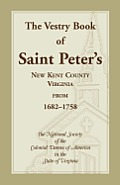 The Vestry Book of Saint Peter's, New Kent County, Virginia, from 1682-1758