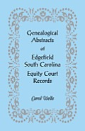 Genealogical Abstracts of Edgefield, South Carolina Equity Court Records