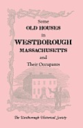 Some Old Houses in Westborough, Massachusetts and Their Occupants. with an Account of the Parkman Diaries