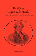 The Life of Major John Andr?, Adjutant-General of the British Army in America